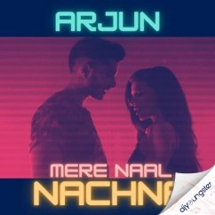 Mere Naal Nachna song download by Arjun