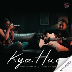 Kya Hua song download by Yash Narvekar