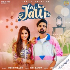 Ley Jaa Jatti Nu song download by Inder Dhillon
