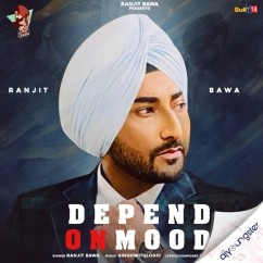 Depend On Mood song download by Ranjit Bawa