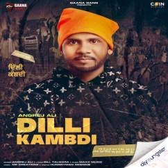 Dilli Kambdi song download by Angrej Ali