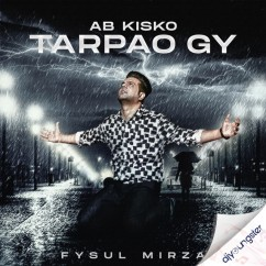 Ab Kisko Tarpao Gy song download by Fysul Mirza