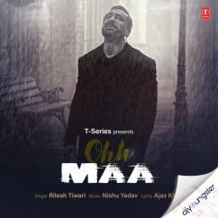 Ohh Maa song download by Ritesh Tiwari