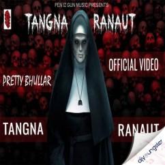 Tangna Ranaut song download by Pretty Bhullar