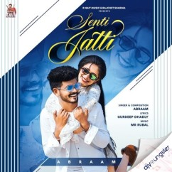 Senti Jatti song download by Abraam