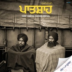 Patshah ft Kanwar Grewal song download by Harf Cheema