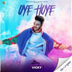 Oye Hoye song download by Vicky