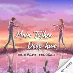Main Tujhse Door Hun song download by Shahid Mallya