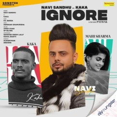 Ignore ft Kaka song download by Navi Sandhu