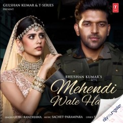 Mehendi Wale Haath song download by Guru Randhawa