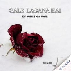 Gale Lagana Hai song download by Tony Kakkar