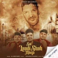 Sai Laadi Shah Mileya song download by Ali Brothers