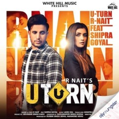 U Turn ft Shipra song download by R Nait