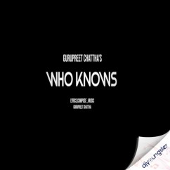 Who Knows song download by Gurpreet Chattha