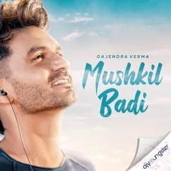 Mushkil Badi song download by Gajendra Verma