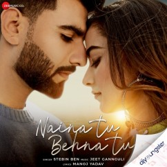 Naina Tu Behna Tu song download by Stebin Ben