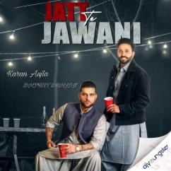 Jatt Te Jawani ft Dilpreet song download by Karan Aujla
