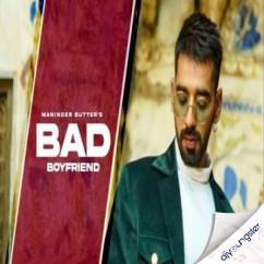 Bad Boyfriend song download by Maninder Buttar