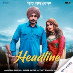 Headlines ft Gurlez Akhtar song download by Satkar Sandhu