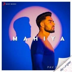 Mahiya song download by Pav Dharia