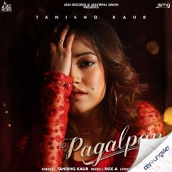 Pagalpan song download by Tanishq Kaur