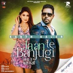 Jaan Te Banjugi song download by Kanth Kaler