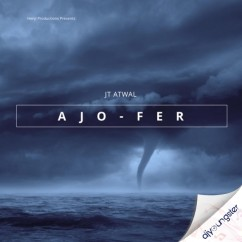 Ajo Fer song download by JT Atwal
