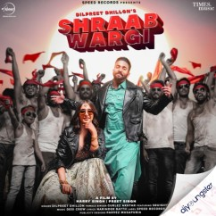 Shraab Wargi song download by Dilpreet Dhillon