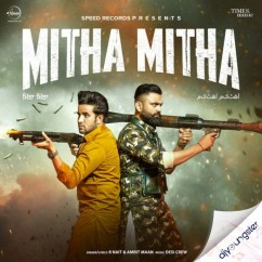 Mitha Mitha ft Amrit Maan song download by R Nait