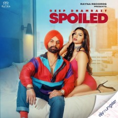 Spoiled song download by Deep Dhamrait