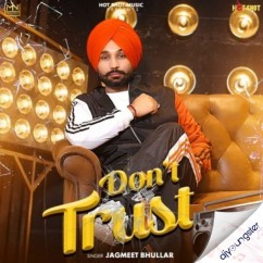 Dont Trust song download by Jagmeet Bhullar