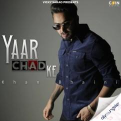 Yaar Chad Ke song download by Khan Bhaini