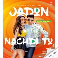 Jadon Nachdi Tu song download by Gippy Grewal