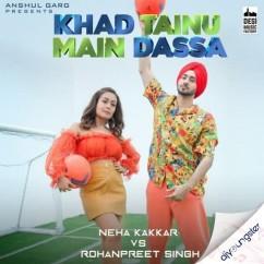 Khad Tainu Main Dassa ft Rohanpreet Singh song download by Neha Kakkar