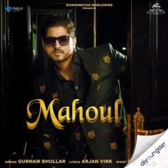 Mahoul song download by Gurnam Bhullar