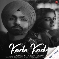Kade Kade x Wamiqa Gabbi song download by Ammy Virk