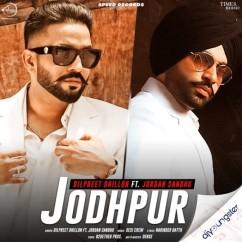 Jodhpur x Dilpreet Dhillon song download by Jordan Sandhu