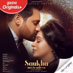 Saukha Nayio Mileya song download by Sajjan Adeeb