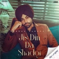 Jis Din Da Shad Gayi song download by Jordan Sandhu