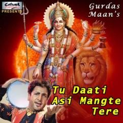 Tu Daati Asi Mangte Tere song download by Gurdas Maan